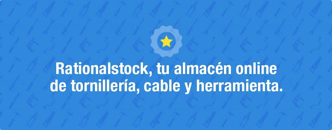 Rationalstock, tu almacén online de tornillería, cable y herramienta.